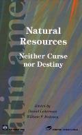 Natural Resources Natural Resources: Neither Curse Nor Destiny Neither Curse Nor Destiny (Latin American Development Forum Latin American Development)