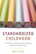 Standardized Childhood The Political & Cultural Struggle Over Early Education