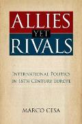 Allies Yet Rivals: International Politics in 18th Century Europe