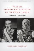 Failed Democratization in Prewar Japan: Breakdown of a Hybrid Regime (Studies of the Walter H. Shorenstein Asia-Pacific Research Center)