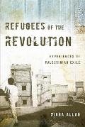 Refugees of the Revolution: Experiences of Palestinian Exile (Stanford Studies in Middle Eastern and Islamic Studies and Cultures)