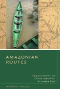 Amazonian Routes: Indigenous Mobility & Colonial Communities In Northern Brazil by Heather F. Roller