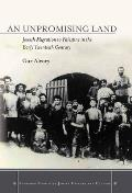 An an Unpromising Land: Jewish Migration to Palestine in the Early Twentieth Century (Stanford Studies in Jewish History & Culture)