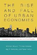 The Rise and Fall of Urban Economies: Lessons from San Francisco and Los Angeles (Innovation and Technology in the World E)
