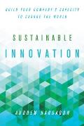 Sustainable Innovation: Build Your Company's Capacity to Change the World (Innovation and Technology in the World E)