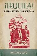 Tequila!: Distilling the Spirit of Mexico