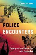 Police Encounters: Security and Surveillance in Gaza Under Egyptian Rule (Stanford Studies in Middle Eastern and I)