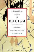 The Emotional Politics of Racism: How Feelings Trump Facts in an Era of Colorblindness (Stanford Studies in Comparative Race and)