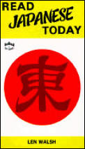 Read Japanese Today: A New Approach to Mastering Written Japanese