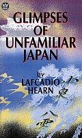 Glimpses of Unfamiliar Japan Glimpses of Unfamiliar Japan