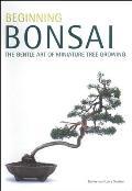 Beginning Bonsai: The Gentle Art of Japanese Miniture Tree Growing
