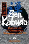 Zen Kobudo The Mysteries Of Okinawan Wea