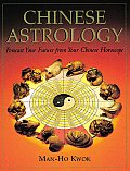 Chinese Astrology: Forecast Your Future from Your Chinese Horoscorpe