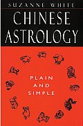 Chinese Astrology: Plain and Simple
