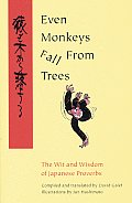 Even Monkeys Fall from Trees The Wit & Wisdom of Japanese Proverbs