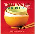 Three Bowl Cookbook The Secrets Of Enlighten