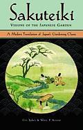 Sakuteiki Visions of the Japanese Garden A Modern Translation of Japans Gardening Classic