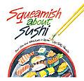 Squeamish about Sushi Squeamish about Sushi & Other Food Adventures in Japan & Other Food Adventures in Japan