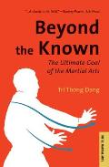Beyond the Known: The Ultimate Goal of the Martial Arts (Tuttle Martial Arts)