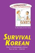Survival Korean: How to Communicate Without Fuss or Fear-Instantly! (Survival)