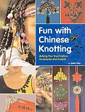 Fun with Chinese Knotting Making Your Own Fashion Accessories & Accents