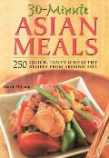 30-Minute Asian Meals: 250 Quick, Tasty & Healthy Recipes from All Around Asia