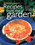 Rosalind Creasys Recipes from the Garden 200 Exciting Recipes from the Author of the Complete Book of Edible Landscaping