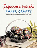 Japanese Washi Paper Crafts Seventeen Delightful Projects to Make with Washi Paper