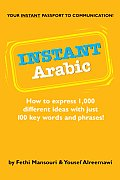 Instant Arabic How to Express 1000 Different Ideas with Just 100 Key Words & Phrases