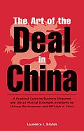 Art of the Deal in China A Practical Guide to Business Etiquette & the 36 Martial Strategies Employed by Chinese Businessmen & Officials in