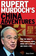 Rupert Murdochs China Adventures How the Worlds Most Powerful Media Mogul Lost a Fortune & Found a Wife