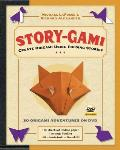 Story-Gami Kit: Create Origami Using Folding Stories: Kit with Origami Book, 18 Fun Projects, 80 High-Quality Origami Papers and Instr