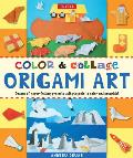 Color & Collage Origami Art: Dozens of Paper-Folding Projects with Playsets to Color and Assemble! [With Booklet and Origami Paper]