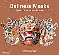 Balinese Masks Spirits of an Ancient Drama