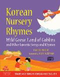 Korean Nursery Rhymes: Wild Geese, Land of Goblins and Other Favorite Songs and Rhymes [With CD (Audio)]