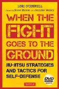 When the Fight Goes to the Ground Jiu Jitsu Strategies & Tactics for Self Defense
