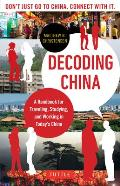 Decoding China A Handbook for Traveling Studying & Working in Todays China