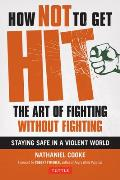 How Not to Get Hit: The Art of Fighting Without Fighting Cover