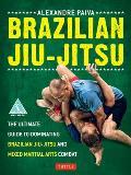 Brazilian Jiu Jitsu The Ultimate Guide to Brazilian Jiu Jitsu & Mixed Martial Arts Combat