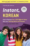 Instant Korean: How to Express Over 1,000 Different Ideas with Just 100 Key Words and Phrases! (a Korean Language Phrasebook) (Instant Phrasebook)