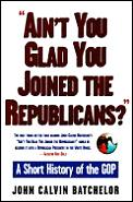 Aint You Glad You Joined The Republicans