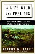 Life Wild & Perilous Mountain Men