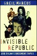 Invisible Republic Bob Dylans Basement