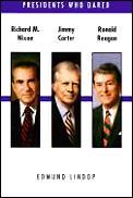 Presidents Who Dared Richard M. Nixon, Jimmy Carter, Ronald Reagan