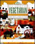 All American Vegetarian A Regional Harve