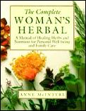 Complete Womans Herbal A Manual Of Healing Herbs & Nutrition for Personal Well Being & Family Care