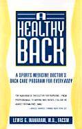 Healthy Back A Sports Medicine Doctors Back Care Program for Everybody