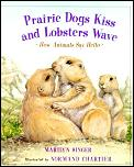 Prairie Dogs Kiss & Lobsters Wave