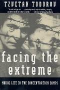 Facing the Extreme: Moral Life in the Concentration Camps Cover