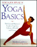 Yoga Journals Yoga Basics The Essential Beginners Guide to Yoga for a Lifetime of Health & Fitness
